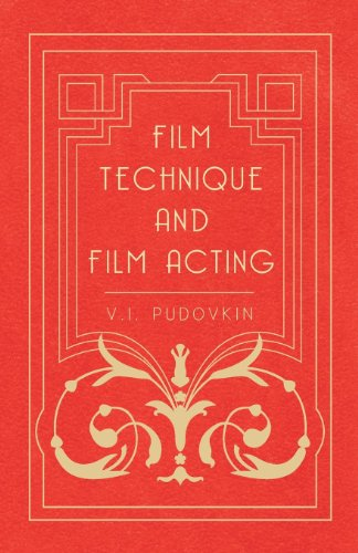 Film Technique And Film Acting - The Cinema Writings Of V.I. Pudovkin (Acting For Film)