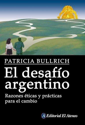 El desafio argentino/The Argentine challenge: Razones Eticas Y Practicas Para El Cambio/Ethical and Practical Reasons for Change