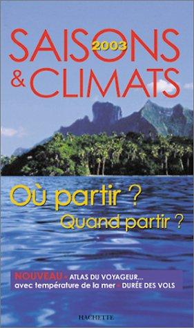 Saisons et climats 2003 : Où partir ? Quand partir ?