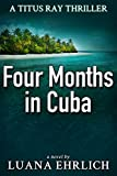 Book cover image for Four Months in Cuba: A Titus Ray Thriller