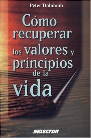Descargar Libro Como recuperar los valores y principios de la vida / How to Retrieve Values and Principles of Life (Coleccion Inspiracional) de Peter Dabdoub