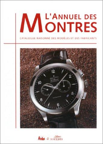 L'annuel des montres. Catalogue raisonné des modèles et des fabricants par Collectif