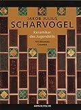 Jakob Julius Scharvogel, Keramiker des Jugendstils: Art Nouveau Ceramist - Hans D. ZurMegede, Renate Ulmer