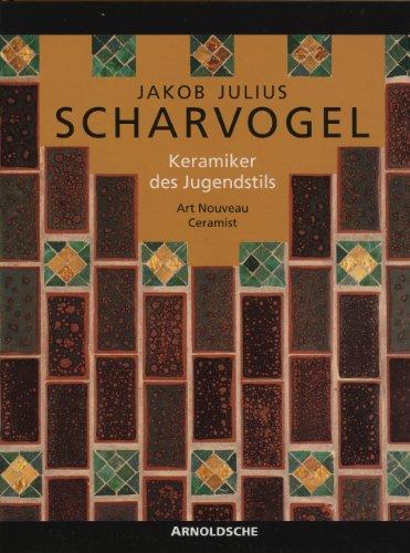 Jakob Julius Scharvogel, Keramiker des Jugendstils: Art Nouveau Ceramist