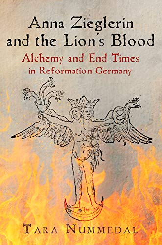Anna Zieglerin and the Lion's Blood: Alchemy and End Times in Reformation Germany (Haney Foundation)