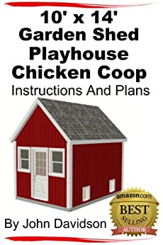 10' x 14' Garden Shed - Playhouse - Chicken Coop Instructions and Plans (Shed Plans Book 2) (English Edition) par [Davidson, John]