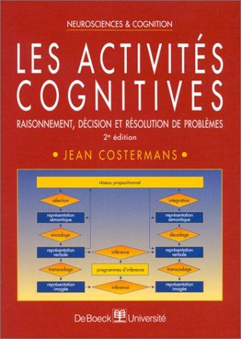 Les activités cognitives. Raisonnement, décision et résolution de problèmes. 2e édition par Jean Costermans