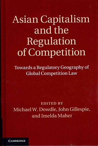 [(Asian Capitalism and the Regulation of Competition : Towards a Regulatory Geography of Global Competition Law)] [Edited by Michael W. Dowdle ] published on (May, 2013)