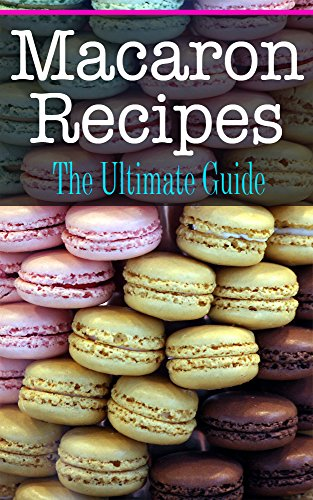Macaron Recipes: The Ultimate Guide (English Edition)