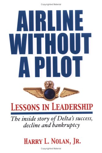 airline-without-a-pilot-leadership-lessons-inside-story-of-deltas-success-decline-and-bankruptcy