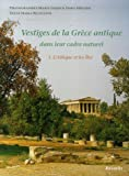 Vestiges de la Grèce antique dans leur cadre naturel : Tome 1, L'Attique et les Iles