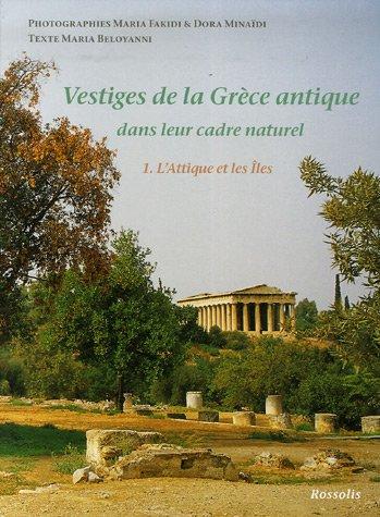 Vestiges de la Grèce antique dans leur cadre naturel : Tome 1, L'Attique et les Iles par M. Fakidi