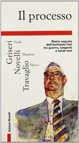 Il processo. Storia segreta dell'inchiesta Romiti: guerre, tangenti e fondi neri Fiat