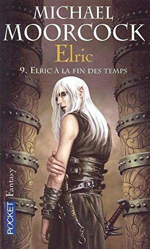 Le Cycle d'Elric, Tome 9 : Elric à la fin des temps par Michael MOORCOCK