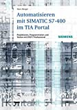 Automatisieren mit SIMATIC S7-400 im TIA Portal: Projektieren, Programmieren und Testen mit STEP 7 Professional V11