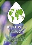 DUFTE WELT: Ein Reiseführer durch die wunderbare Welt der ätherischen Öle
