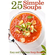 25 Simple Soups - Easy and Delicious Soup Recipes (English Edition)