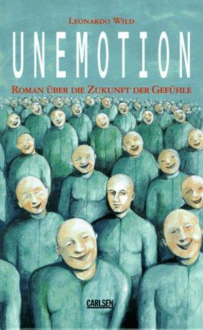 Unemotion. Roman über die Zukunft der - Für Bugs Kinder über Buch
