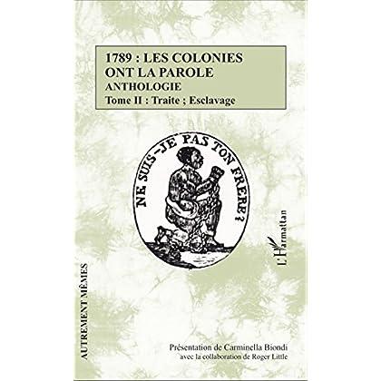 1789 : les colonies ont la parole Anthologie tome 2: Traite ; esclavage (Autrement Mêmes)