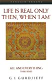 Life is Real Only Then, When 'I Am': All and Everything Third Series (Compass)