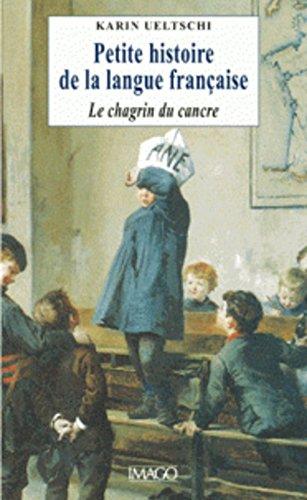 Petite histoire de la langue française ou Le chagrin du cancre par Karin Ueltschi