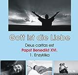 Gott ist die Liebe - Deus caritas est - Enzyklika von Papst Benedikt XVI. (2 CD) - Benedikt XVI.