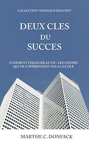 2 clés du succès.: Comment changer sa vie, les choses qui  ne s'apprennent  pas à l'école (Faiseurs d'exploits) (French Edition)