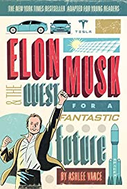 Elon Musk and the Quest for a Fantastic Future Young Readers' Edi