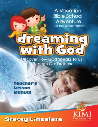 Dreaming With God VBS Teacher's Lesson Manual: Vacation Bible School or Family Conference