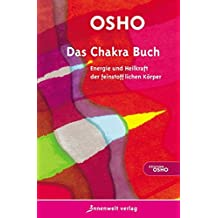 Das Chakra Buch: Energie und Heilkraft der feinstofflichen Körper (Edition Osho)