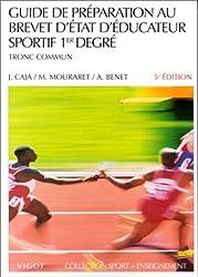 Guide de préparation au brevet d'état d'éducateur sportif, 5e édition. 1er degrés - Tronc commun
