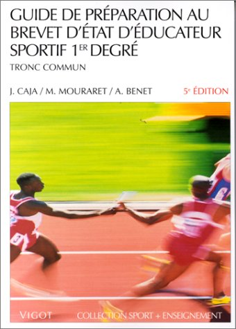 Guide de prparation au brevet d'tat d'ducateur sportif, 5e dition. 1er degrs - Tronc commun