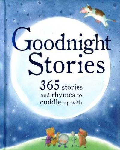 Goodnight Stories: 365 stories and rhymes to cuddle up with (365 Stories Treasury)