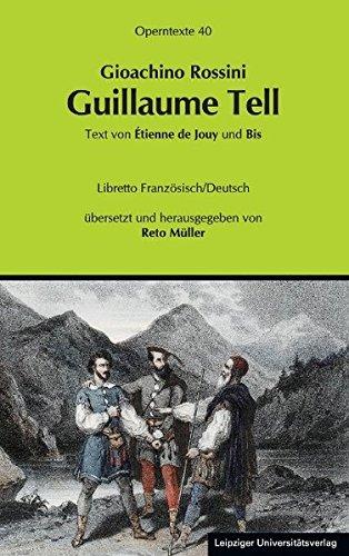 Gioachino Rossini: Guillaume Tell (Wilhelm Tell) (Operntexte der Deutschen Rossini Gesellschaft)