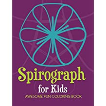 Spirograph For Kids: Awesome Fun Coloring Book