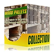 Wood Pallets Collection: 95 Projects to Decorate Your Backyard and Garden: (Woodworking, Woodworking Books) (English Edition)