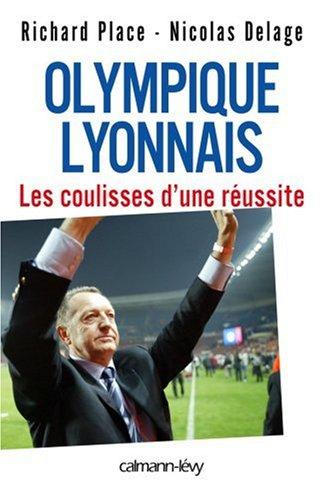 Olympique lyonnais : Les coulisses d'une réussite par Nicolas Delage