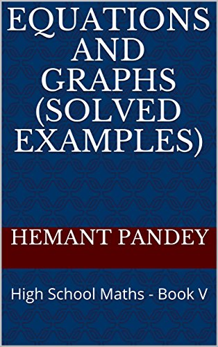 Equations and Graphs (Solved Examples): High School Maths - Book V (Calculus for High School 5) (English Edition)