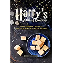 Harry's Amazing Cookbook: 30 Butterbeer Desserts for Your Next Potter Gathering (English Edition)