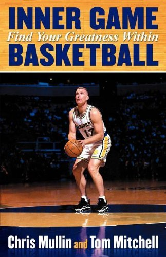 Inner Game Basketball: Find Your Greatness Within by Chris Mullin (2011-12-02) par Chris Mullin;Tom Mitchell Ph. D.
