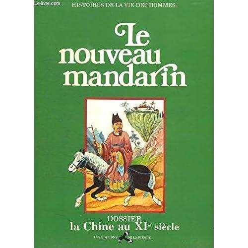 le nouveau mandarin dossier: la chine au XI siecle cllection histoire de la vie des hommes
