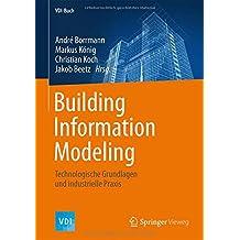 Building Information Modeling: Technologische Grundlagen und industrielle Praxis (VDI-Buch)