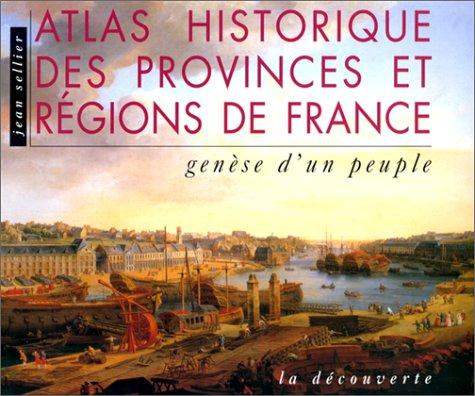 Atlas historique des provinces et regions de france par Jean Sellier