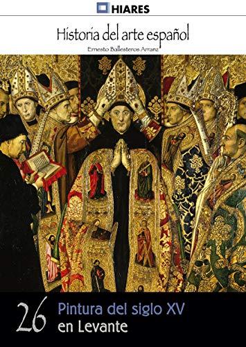 Pintura del siglo XV en Levante (Historia del Arte Español nº 26) por Ernesto Ballesteros Arranz