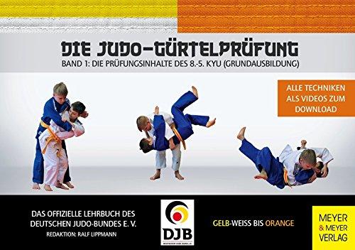 Die Judo-Gürtelprüfung: Band 1: Die Prüfungsinhalte des 8.-5. Kyu (Grundausbildung) -