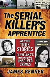 Serial Killer's Apprentice: And Other True Stories of Cleveland's Most Intriguing Unsolved Crimes
