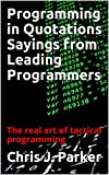 Programming in Quotations Sayings from Leading Programmers: The real art of tactical programming