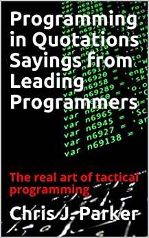 Programming in Quotations Sayings from Leading Programmers: The real art of tactical programming (English Edition) di [Parker, Chris J.]
