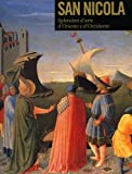 San Nicola di Bari. Il corpo e l'immagine tra Oriente e Occidente. Catalogo della mostra (Bari, 7 dicembre 2006-6 maggio 2007). Ediz. illustrata