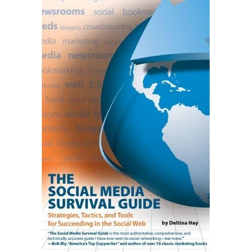 The Social Media Survival Guide: Strategies, Tactics, and Tools for Succeeding in the Social Web by Deltina Hay (2011-01-05)